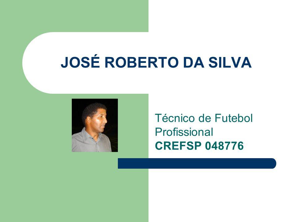 JOSÉ ROBERTO DA SILVA Técnico de Futebol Profissional CREFSP 048776