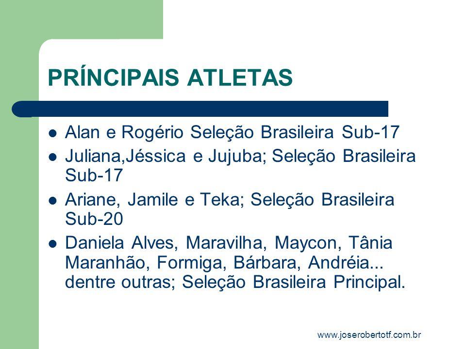 PRÍNCIPAIS ATLETAS Alan e Rogério Seleção Brasileira Sub-17 Juliana,Jéssica e Jujuba; Seleção Brasileira Sub-17 Ariane, Jamile e Teka; Seleção Brasile