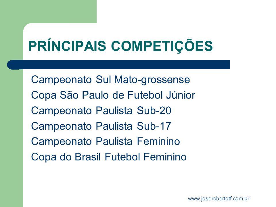 PRÍNCIPAIS COMPETIÇÕES www.joserobertotf.com.br Campeonato Sul Mato-grossense Copa São Paulo de Futebol Júnior Campeonato Paulista Sub-20 Campeonato Paulista Sub-17 Campeonato Paulista Feminino Copa do Brasil Futebol Feminino