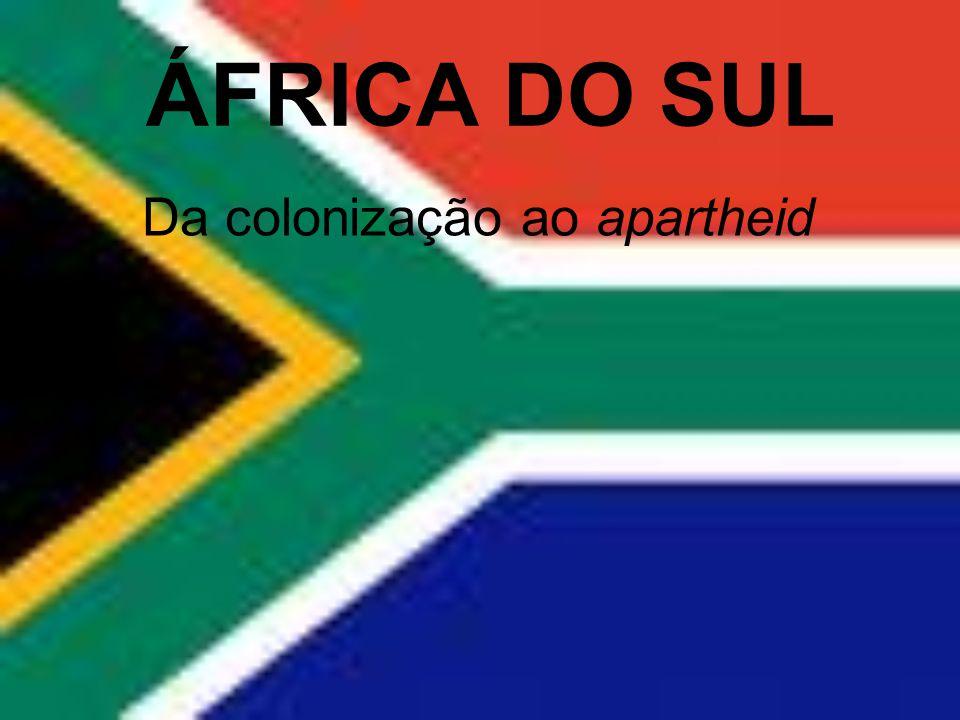 ÁFRICA DO SUL Da colonização ao apartheid