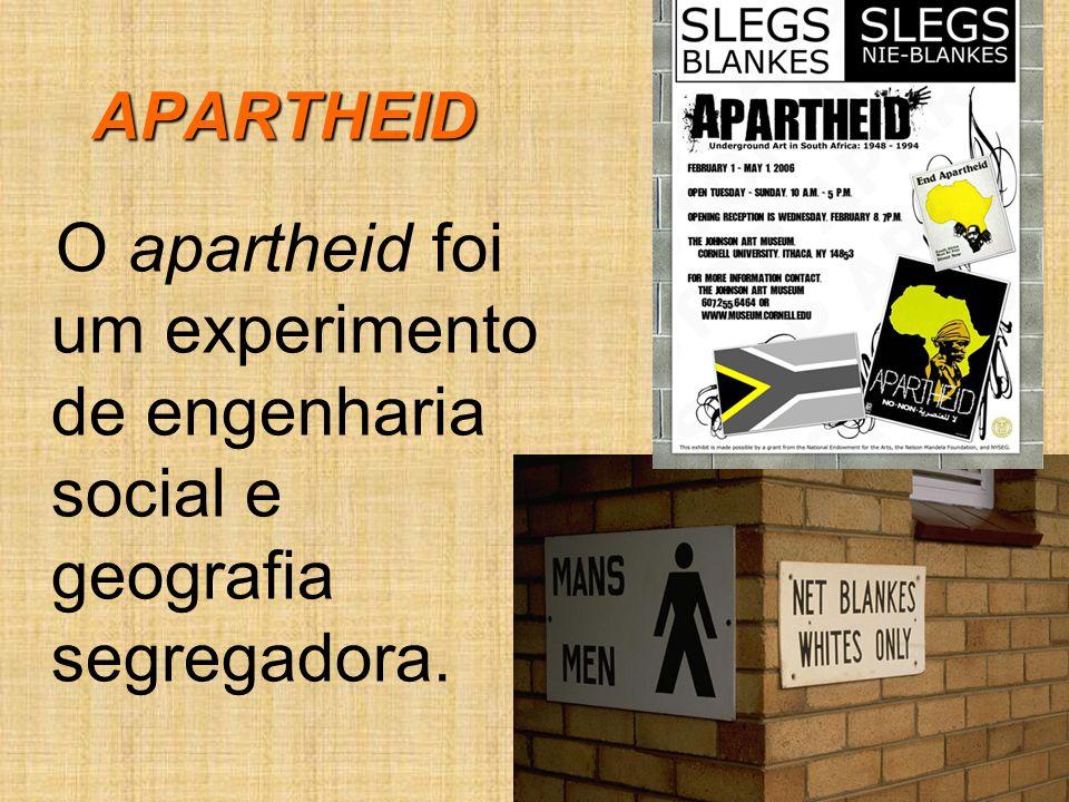 O apartheid foi um experimento de engenharia social e geografia segregadora. APARTHEID