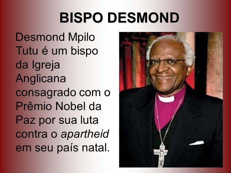 BISPO DESMOND Desmond Mpilo Tutu é um bispo da Igreja Anglicana consagrado com o Prêmio Nobel da Paz por sua luta contra o apartheid em seu país natal