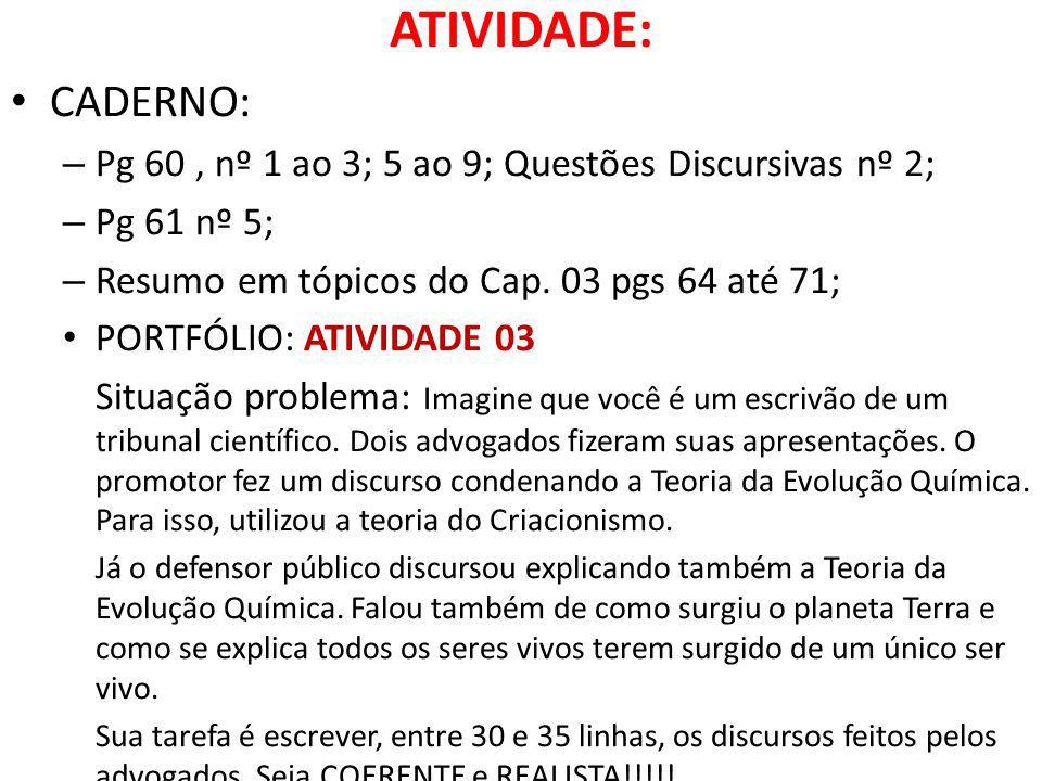 CADERNO: – Pg 60, nº 1 ao 3; 5 ao 9; Questões Discursivas nº 2; – Pg 61 nº 5; – Resumo em tópicos do Cap.