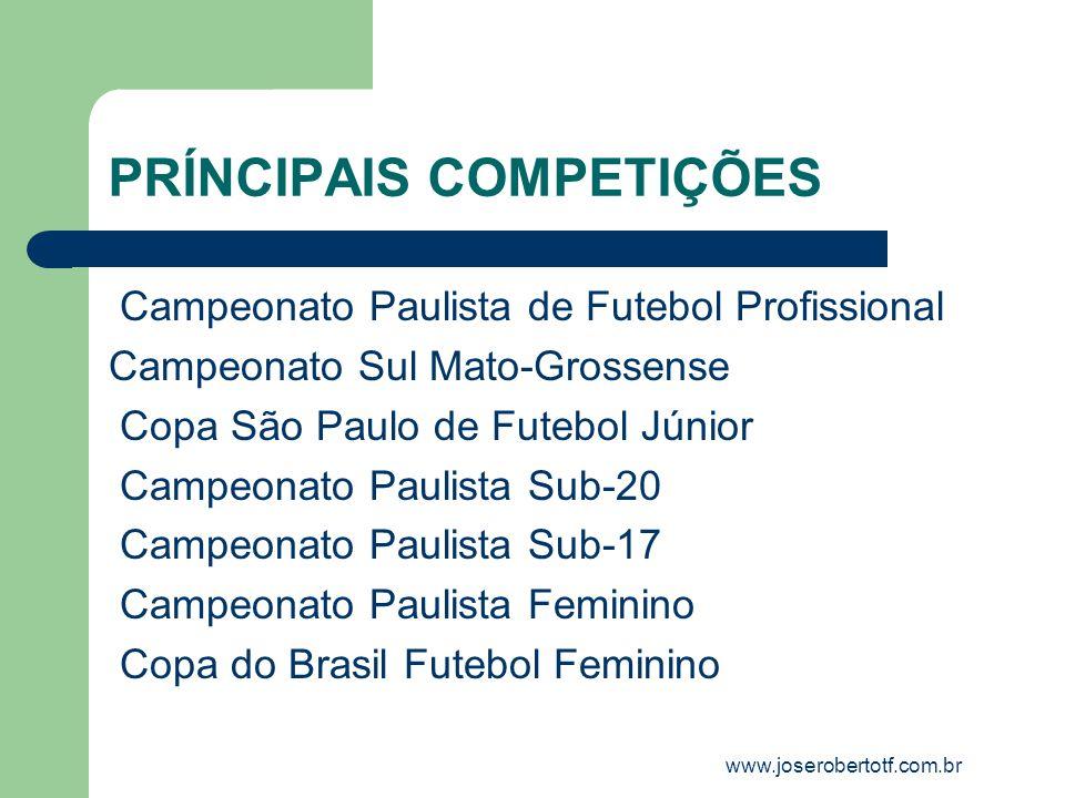 PRÍNCIPAIS COMPETIÇÕES www.joserobertotf.com.br Campeonato Paulista de Futebol Profissional Campeonato Sul Mato-Grossense Copa São Paulo de Futebol Jú