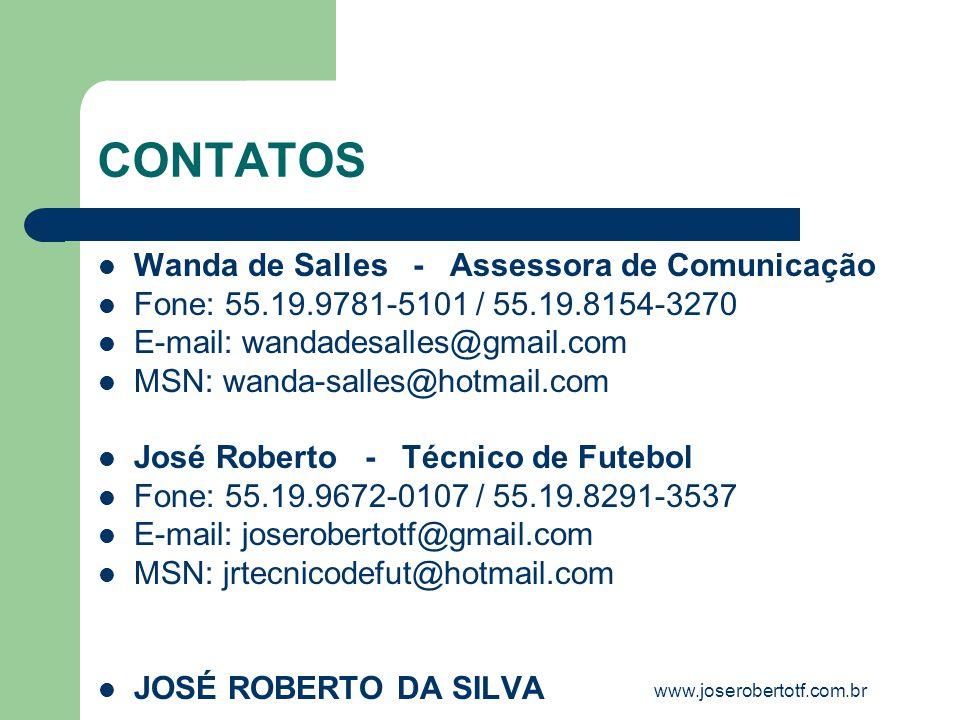 CONTATOS Wanda de Salles - Assessora de Comunicação Fone: 55.19.9781-5101 / 55.19.8154-3270 E-mail: wandadesalles@gmail.com MSN: wanda-salles@hotmail.