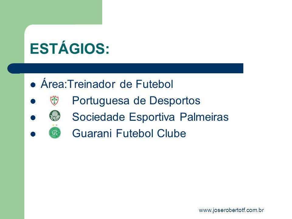ESTÁGIOS: Área:Treinador de Futebol Portuguesa de Desportos Sociedade Esportiva Palmeiras Guarani Futebol Clube www.joserobertotf.com.br