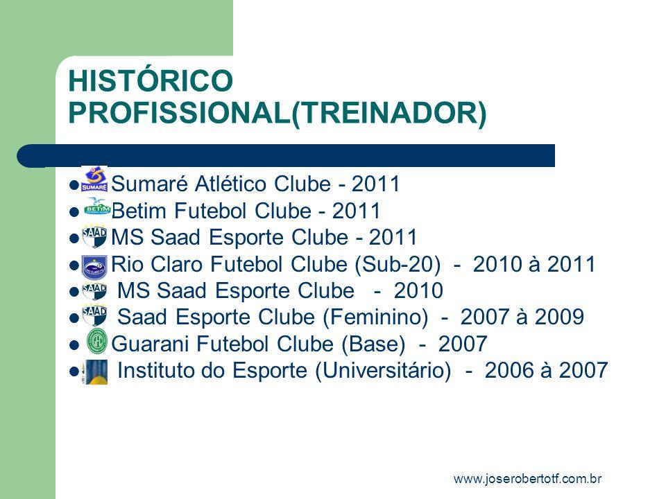HISTÓRICO PROFISSIONAL(TREINADOR) Sumaré Atlético Clube - 2011 Betim Futebol Clube - 2011 MS Saad Esporte Clube - 2011 Rio Claro Futebol Clube (Sub-20