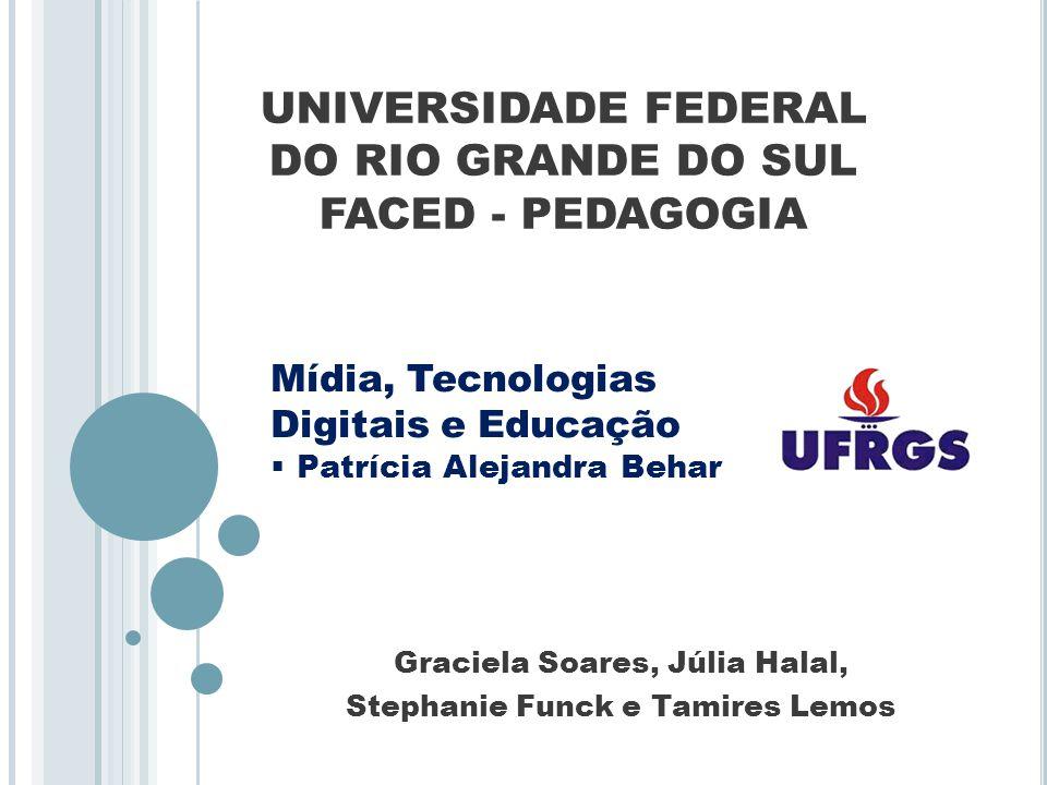 UNIVERSIDADE FEDERAL DO RIO GRANDE DO SUL FACED - PEDAGOGIA Graciela Soares, Júlia Halal, Stephanie Funck e Tamires Lemos Mídia, Tecnologias Digitais