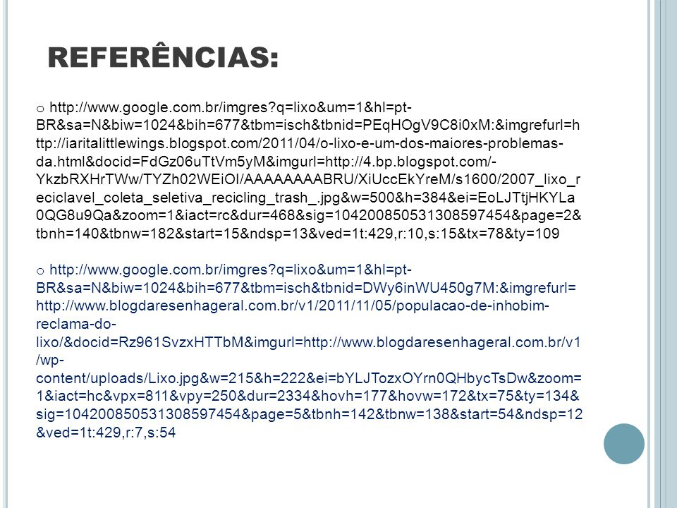 REFERÊNCIAS: o http://www.google.com.br/imgres?q=lixo&um=1&hl=pt- BR&sa=N&biw=1024&bih=677&tbm=isch&tbnid=PEqHOgV9C8i0xM:&imgrefurl=h ttp://iaritalitt