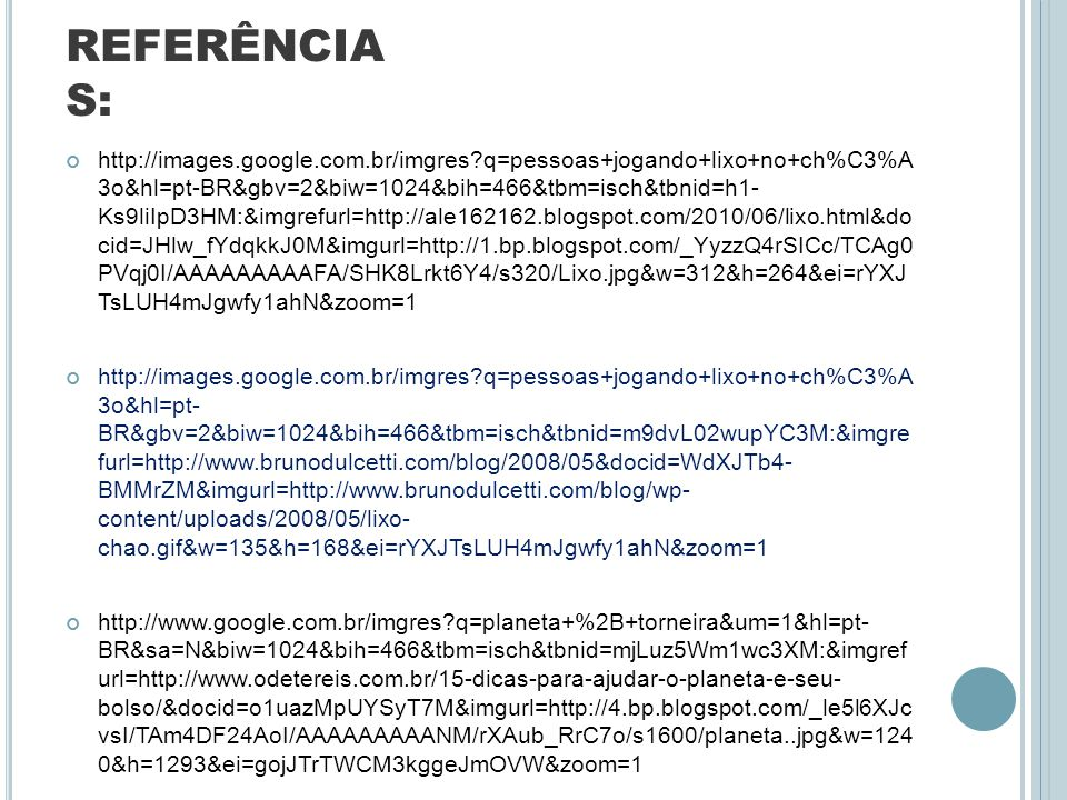 REFERÊNCIA S: http://images.google.com.br/imgres?q=pessoas+jogando+lixo+no+ch%C3%A 3o&hl=pt-BR&gbv=2&biw=1024&bih=466&tbm=isch&tbnid=h1- Ks9liIpD3HM:&