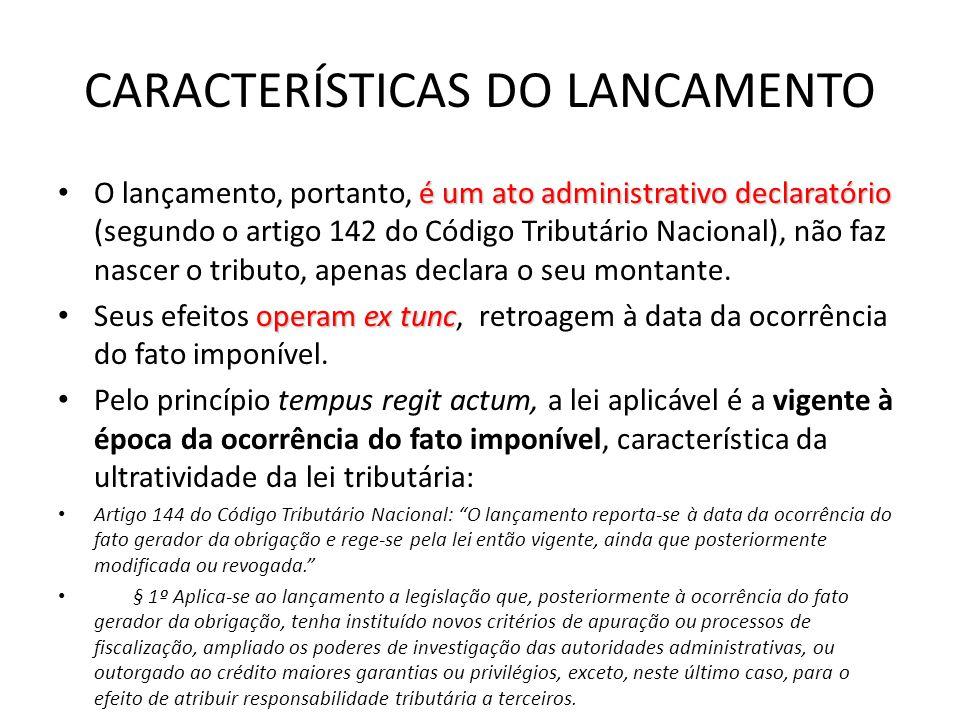 CARACTERÍSTICAS DO LANCAMENTO é um ato administrativo declaratório O lançamento, portanto, é um ato administrativo declaratório (segundo o artigo 142