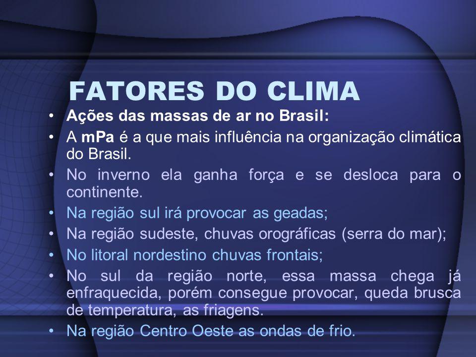 FATORES DO CLIMA Ações das massas de ar no Brasil: A mPa é a que mais influência na organização climática do Brasil. No inverno ela ganha força e se d
