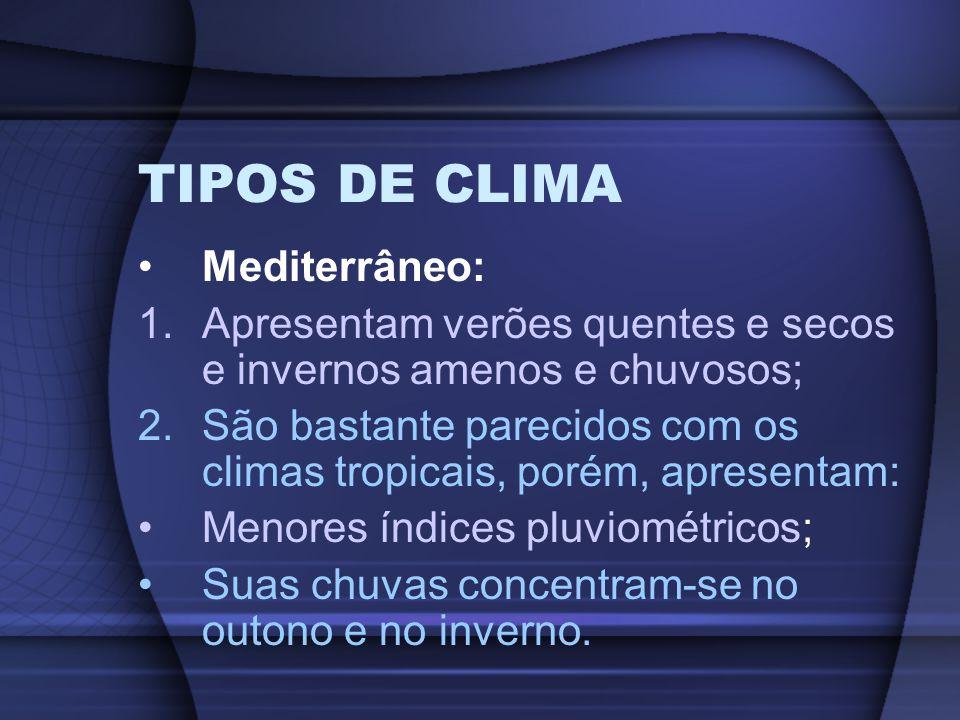 TIPOS DE CLIMA Mediterrâneo: 1.Apresentam verões quentes e secos e invernos amenos e chuvosos; 2.São bastante parecidos com os climas tropicais, porém