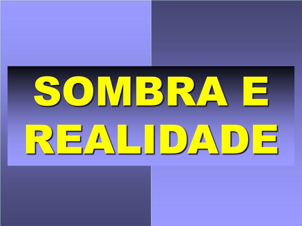 SOMBRA E REALIDADE