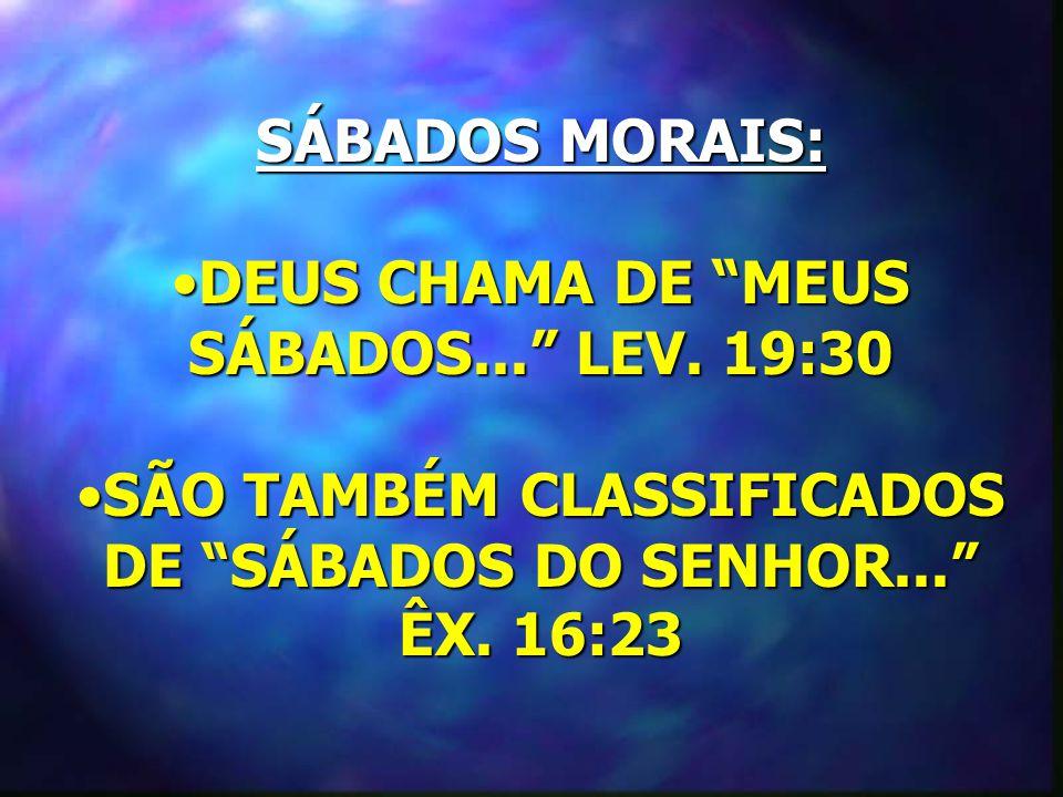 SÁBADOS MORAIS: DEUS CHAMA DE MEUS SÁBADOS...LEV.
