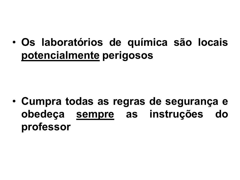 Os laboratórios de química são locais potencialmente perigosos Cumpra todas as regras de segurança e obedeça sempre as instruções do professor