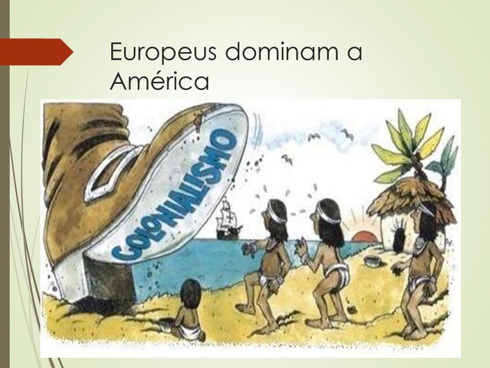 Europeus dominam a América