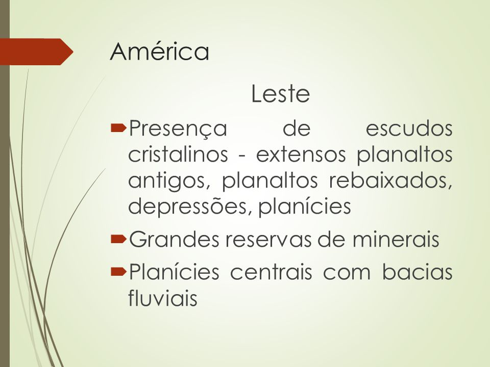 América Leste Presença de escudos cristalinos - extensos planaltos antigos, planaltos rebaixados, depressões, planícies Grandes reservas de minerais P