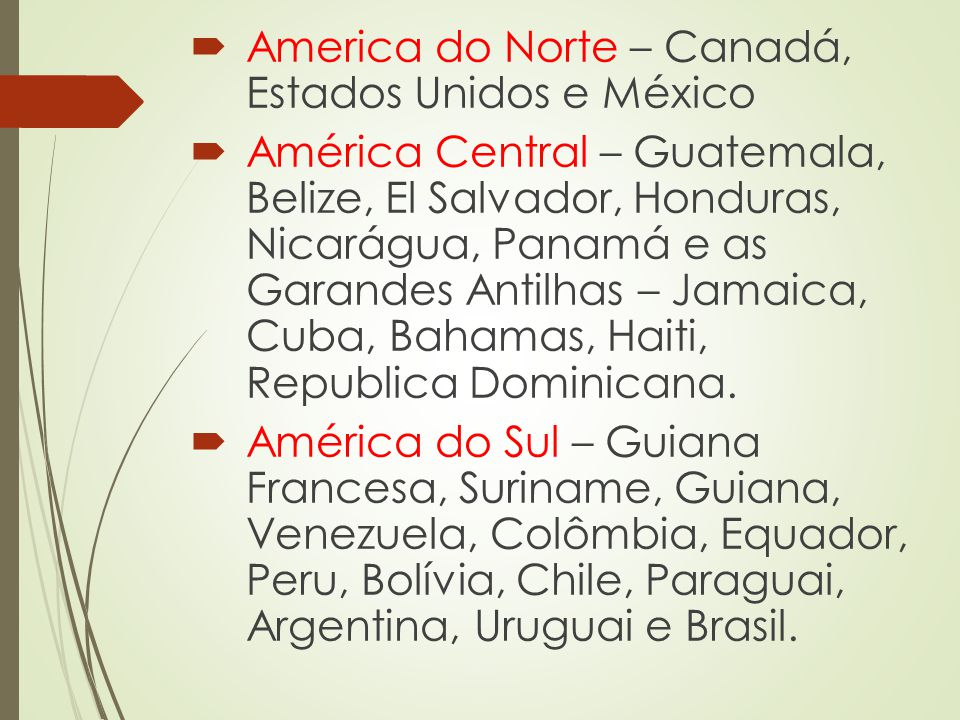 America do Norte – Canadá, Estados Unidos e México América Central – Guatemala, Belize, El Salvador, Honduras, Nicarágua, Panamá e as Garandes Antilha