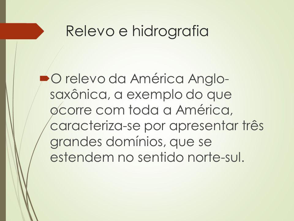 Relevo e hidrografia O relevo da América Anglo- saxônica, a exemplo do que ocorre com toda a América, caracteriza-se por apresentar três grandes domín