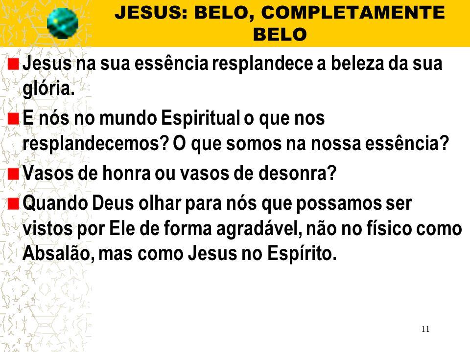 JESUS: BELO, COMPLETAMENTE BELO Jesus na sua essência resplandece a beleza da sua glória.