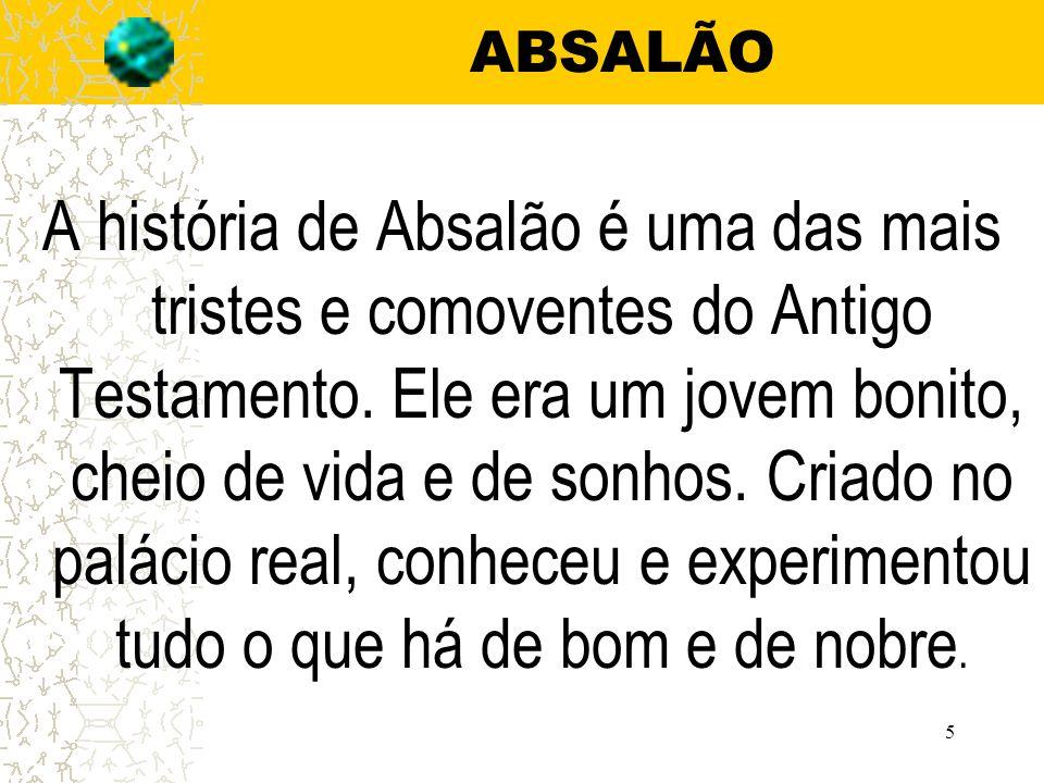 Absalão: Belo e pecaminoso Mas os atos pecaminosos ocultos foram fatais para que o jovem Absalão se transformasse, aos poucos, num homem astucioso, vingativo e traidor.