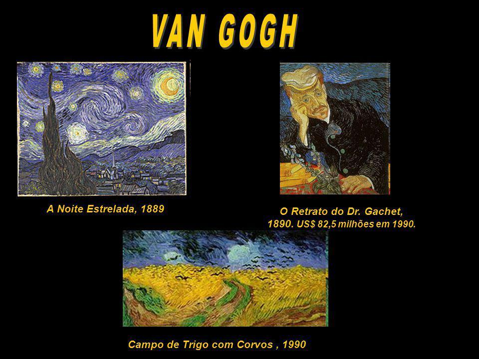 A Noite Estrelada, 1889 Campo de Trigo com Corvos, 1990 O Retrato do Dr. Gachet, 1890. US$ 82,5 milhões em 1990.