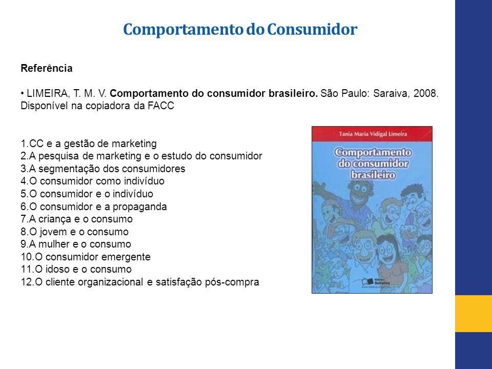 Referência LIMEIRA, T. M. V. Comportamento do consumidor brasileiro. São Paulo: Saraiva, 2008. Disponível na copiadora da FACC 1.CC e a gestão de mark