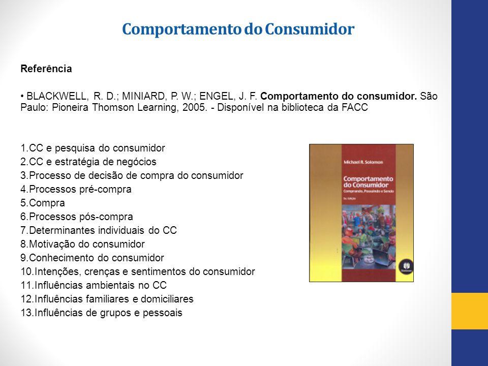 Referência BLACKWELL, R. D.; MINIARD, P. W.; ENGEL, J. F. Comportamento do consumidor. São Paulo: Pioneira Thomson Learning, 2005. - Disponível na bib
