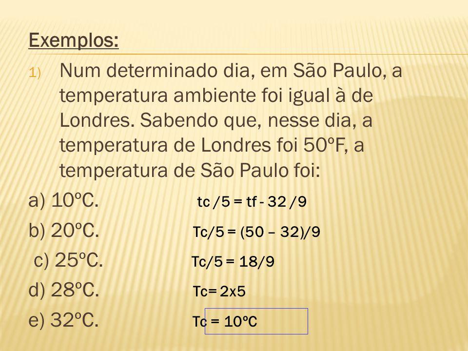 Algumas temperaturas: Algumas Temperaturas Escala Celsius (°C) Escala Fahrenheit (°F)Escala Kelvin (K) Ar liquefeito-39-38,2243 Maior Temperatura na s