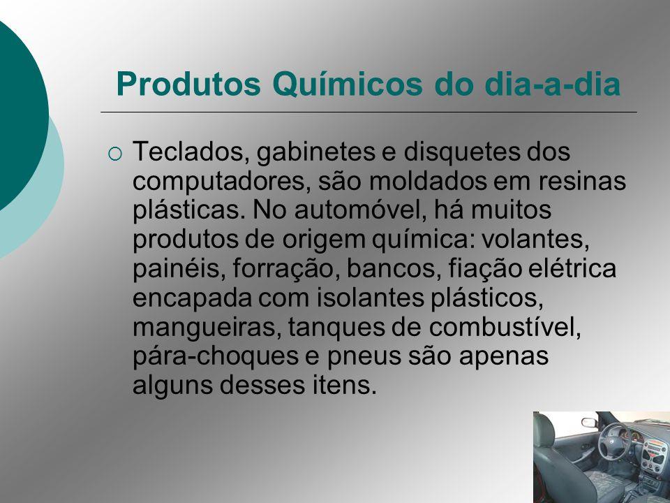 Produtos Químicos do dia-a-dia Teclados, gabinetes e disquetes dos computadores, são moldados em resinas plásticas.