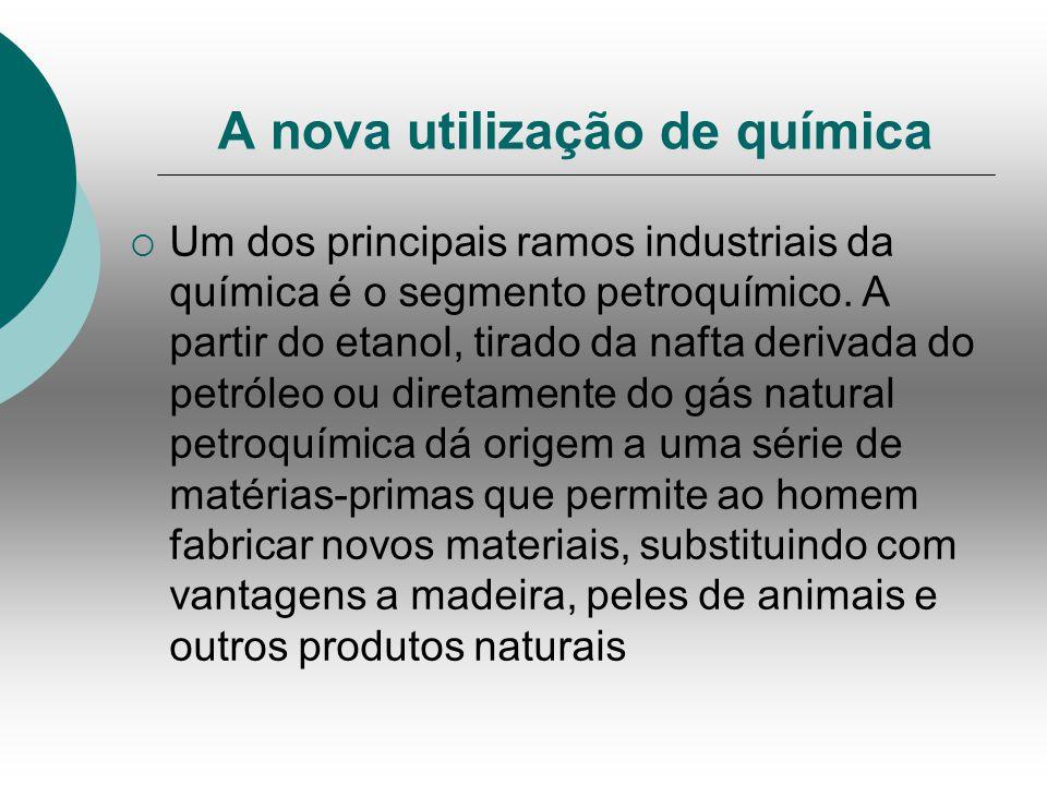 A nova utilização de química Um dos principais ramos industriais da química é o segmento petroquímico.