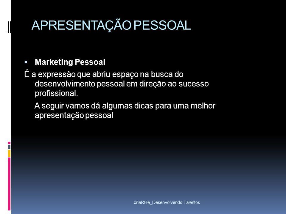 APRESENTAÇÃO PESSOAL Marketing Pessoal É a expressão que abriu espaço na busca do desenvolvimento pessoal em direção ao sucesso profissional. A seguir