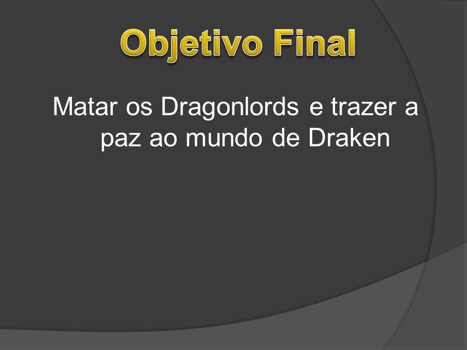 Matar os Dragonlords e trazer a paz ao mundo de Draken
