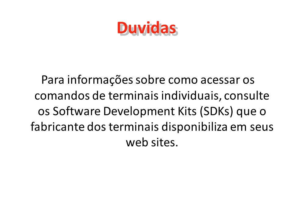 Duvidas Para informações sobre como acessar os comandos de terminais individuais, consulte os Software Development Kits (SDKs) que o fabricante dos te