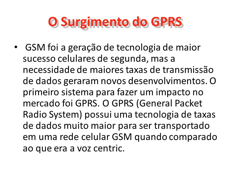 O GPRS Com tecnologia de dados GPRS a transmissão de dados é de até 172 Kbps.