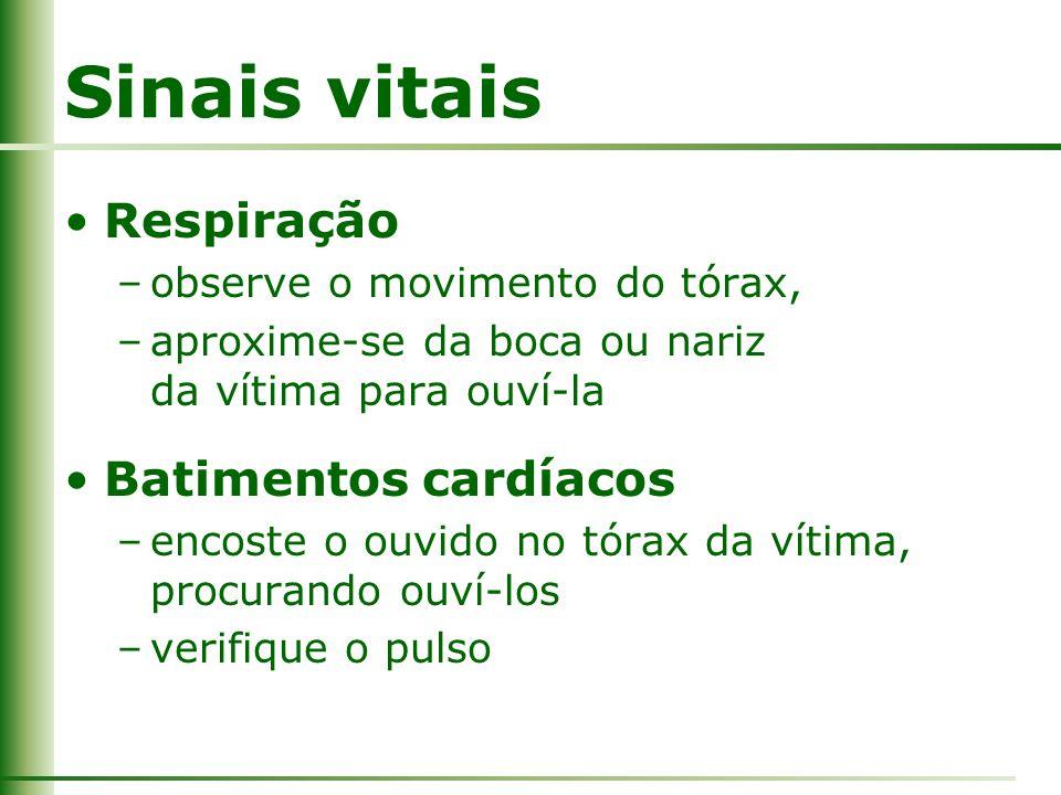 Sinais vitais Respiração –observe o movimento do tórax, –aproxime-se da boca ou nariz da vítima para ouví-la Batimentos cardíacos –encoste o ouvido no