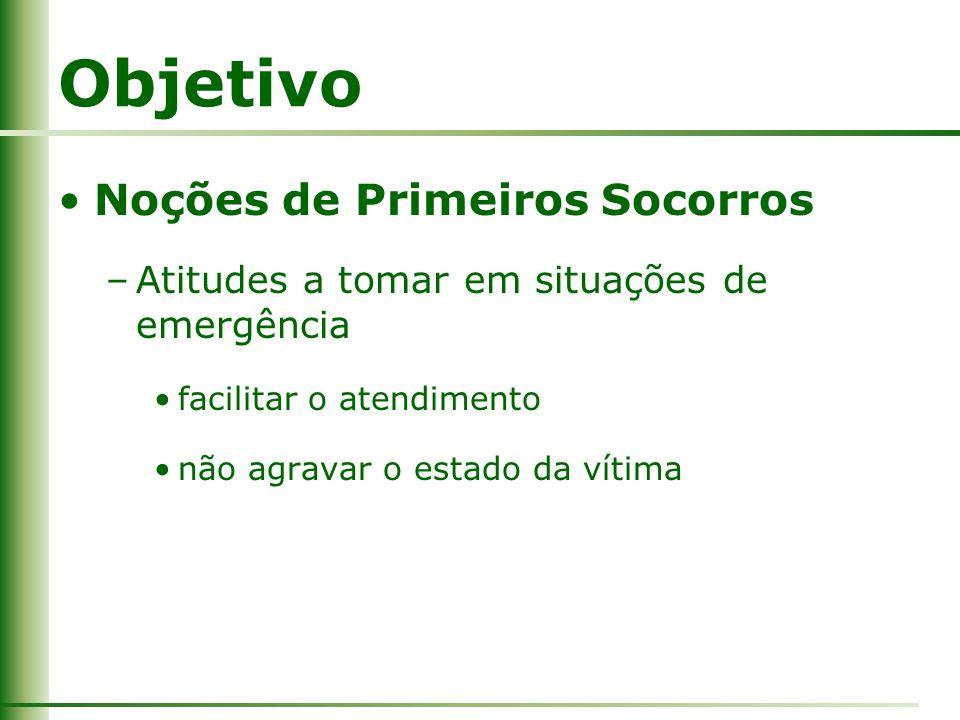 Objetivo Noções de Primeiros Socorros –Atitudes a tomar em situações de emergência facilitar o atendimento não agravar o estado da vítima