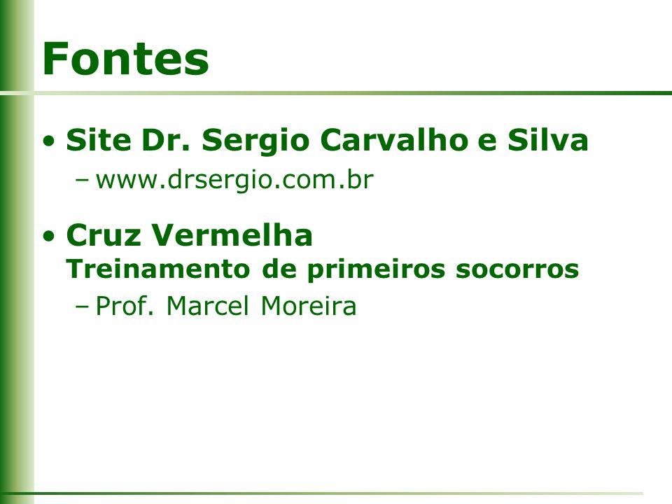Fontes Site Dr. Sergio Carvalho e Silva –www.drsergio.com.br Cruz Vermelha Treinamento de primeiros socorros –Prof. Marcel Moreira