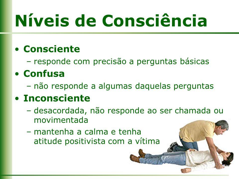 Níveis de Consciência Consciente –responde com precisão a perguntas básicas Confusa –não responde a algumas daquelas perguntas Inconsciente –desacorda