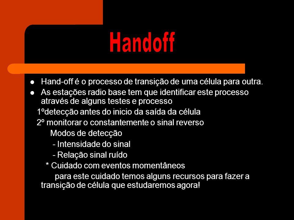 Hand-off é o processo de transição de uma célula para outra. As estações radio base tem que identificar este processo através de alguns testes e proce