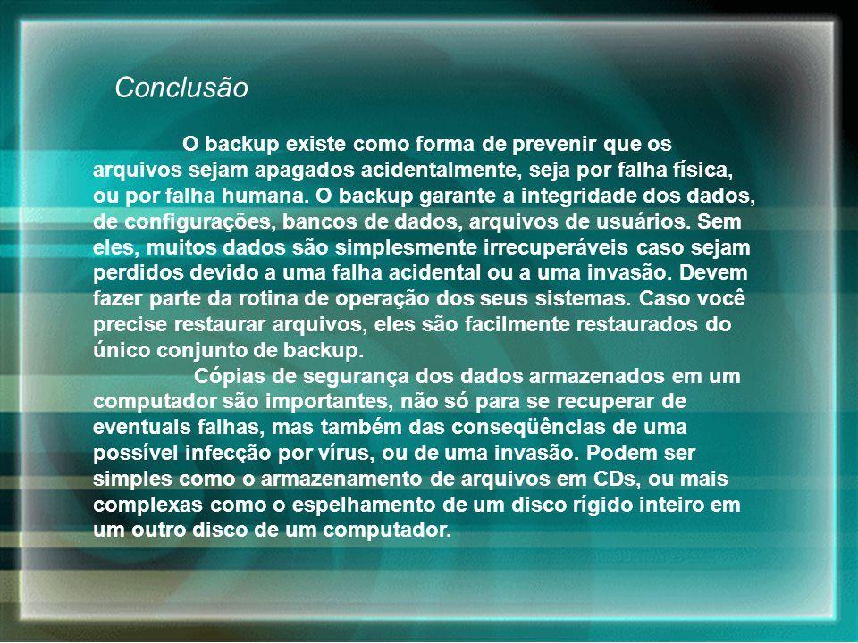 Conclusão O backup existe como forma de prevenir que os arquivos sejam apagados acidentalmente, seja por falha física, ou por falha humana.