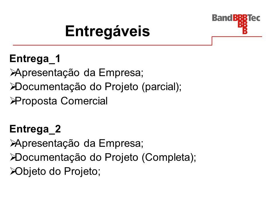 Entregáveis Entrega_1 Apresentação da Empresa; Documentação do Projeto (parcial); Proposta Comercial Entrega_2 Apresentação da Empresa; Documentação d