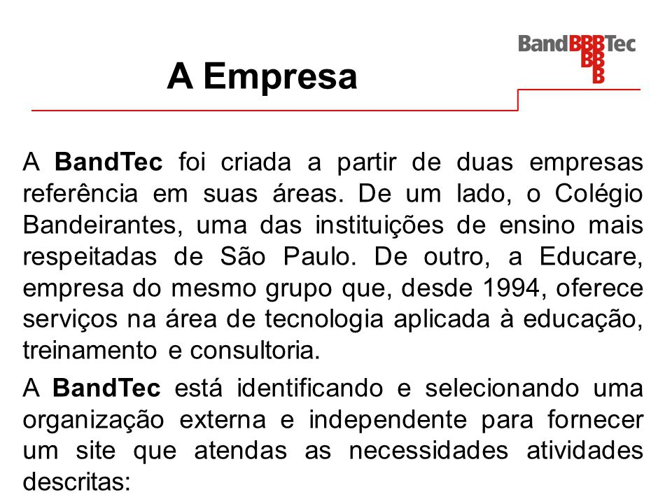 Objetivo A BandTec está identificando e selecionando uma organização externa e independente para fornecer um site que atendas as necessidades atividades descritas: Desenvolver proposta para o desenvolvimento de um WebSite institucional.