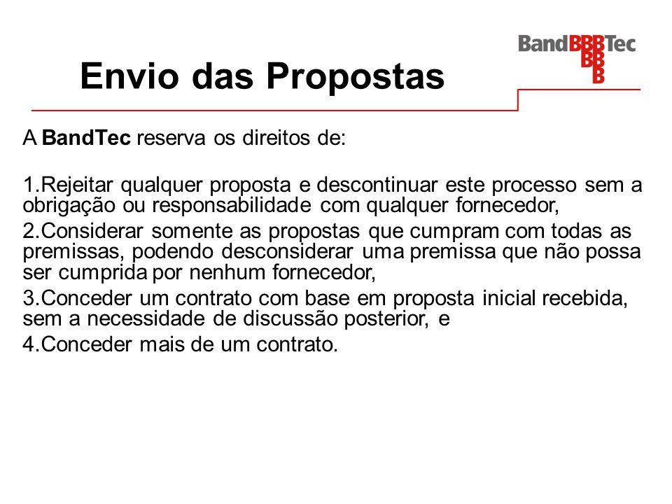 Envio das Propostas A BandTec reserva os direitos de: 1.Rejeitar qualquer proposta e descontinuar este processo sem a obrigação ou responsabilidade co