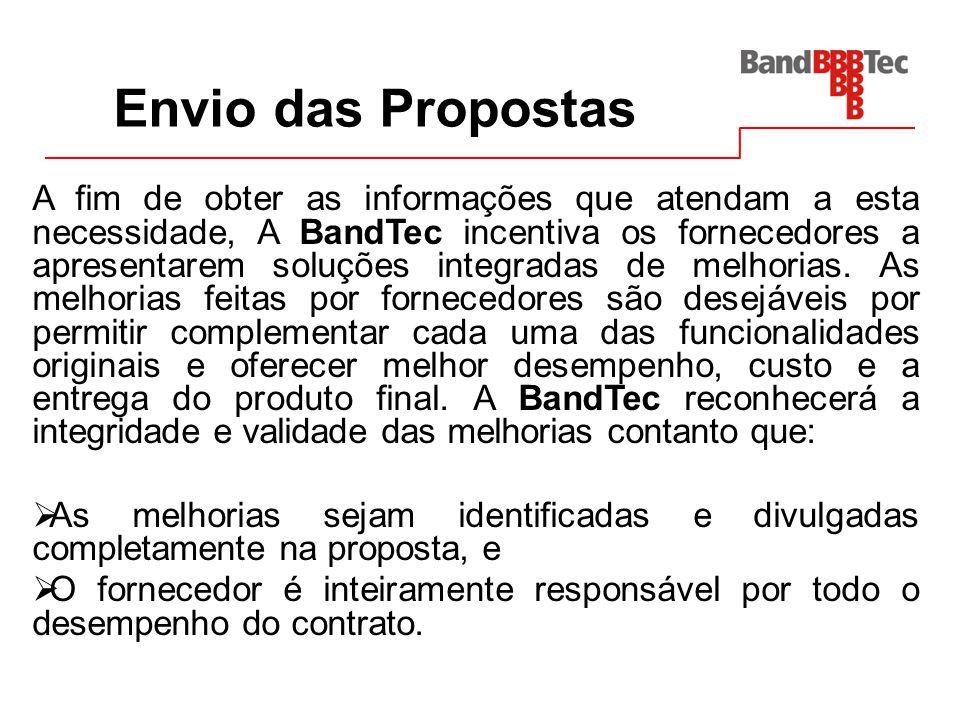Envio das Propostas A fim de obter as informações que atendam a esta necessidade, A BandTec incentiva os fornecedores a apresentarem soluções integrad
