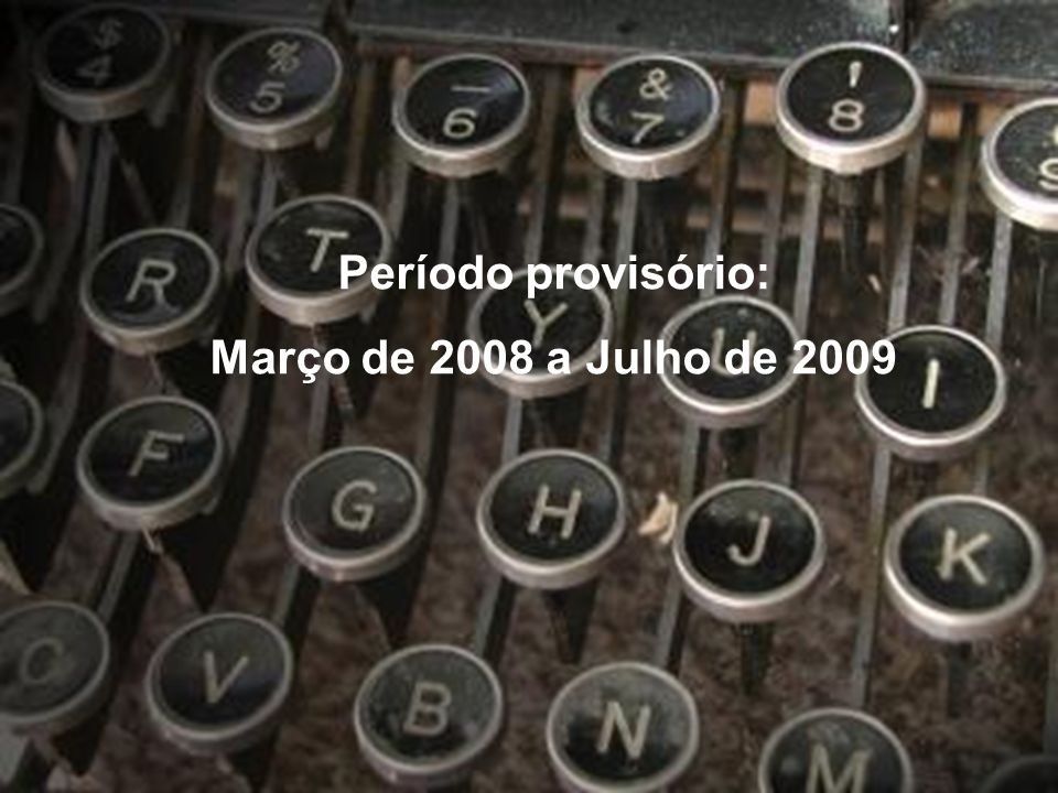 Período provisório: Março de 2008 a Julho de 2009