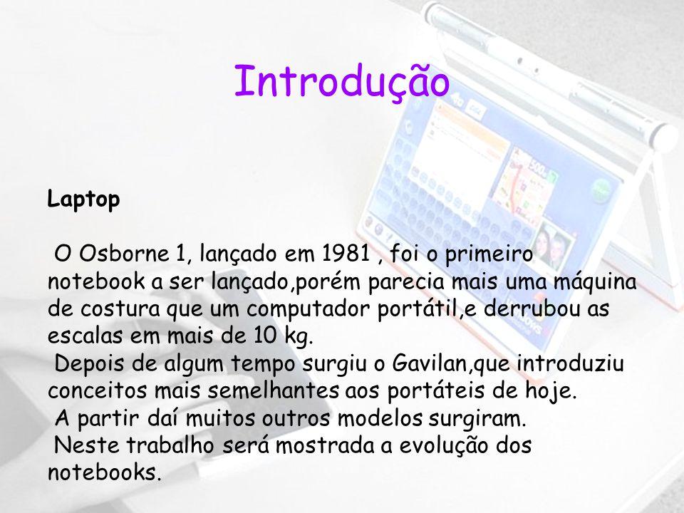 Laptop O Osborne 1, lançado em 1981, foi o primeiro notebook a ser lançado,porém parecia mais uma máquina de costura que um computador portátil,e derrubou as escalas em mais de 10 kg.