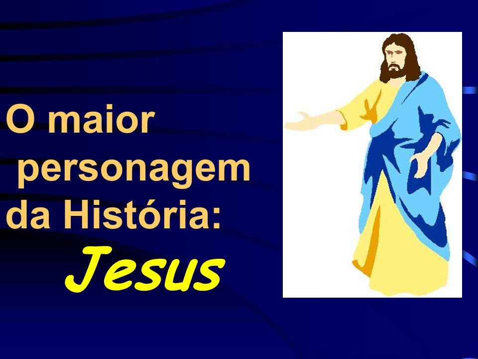 O maior personagem da História: Jesus