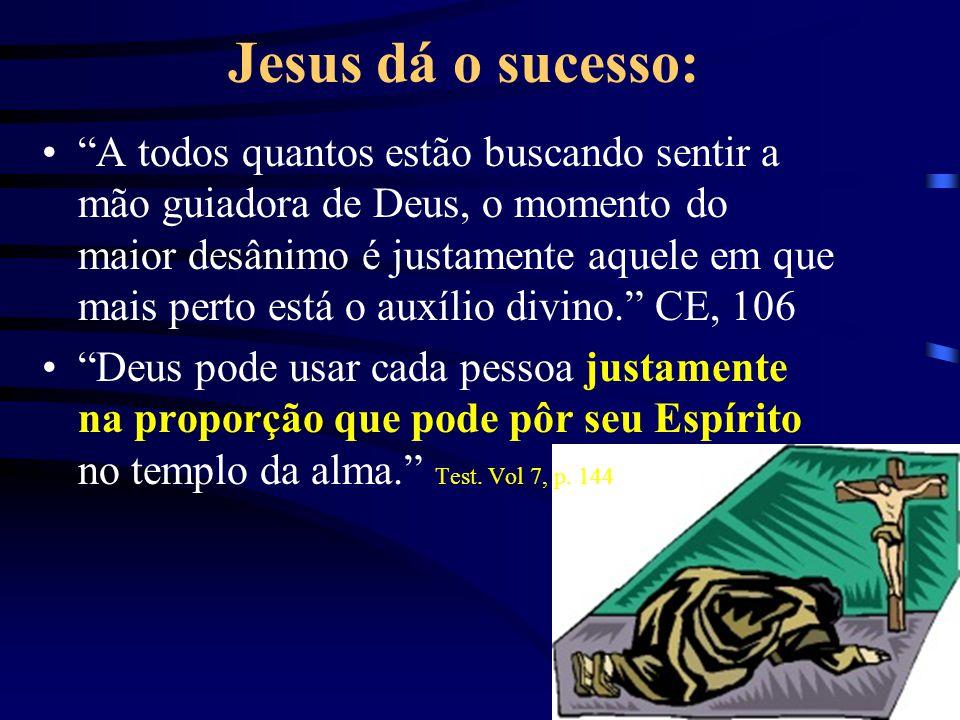 Jesus dá o sucesso: A todos quantos estão buscando sentir a mão guiadora de Deus, o momento do maior desânimo é justamente aquele em que mais perto es